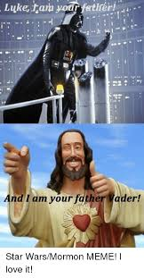 Star Wars Love Meme - luke tam your fatheri and i am your father vader star warsmormon