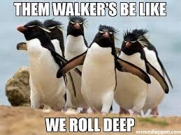 Deep Meme - them walker s be like we roll deep meme penguin gang 41371