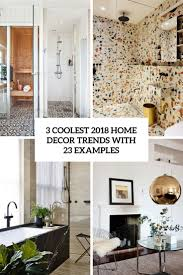 home decor trends over the years 3 coolest 2018 home decor trends with 23 exles digsdigs