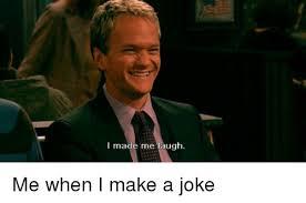 Make Me Laugh Meme - i made me laugh me when i make a joke meme on sizzle