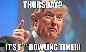 Bowling Memes - thursday it s f bowling time meme donald trump 76170