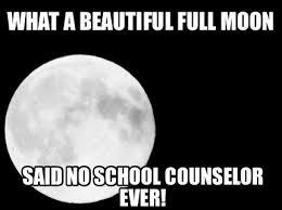 No School Meme - meme maker what a beautiful full moon said no school counselor