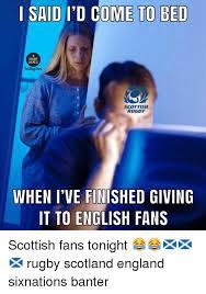 Scottish Meme - said i d come to bed memes instagram scottish rugby when i ve