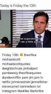 Today Is Friday Meme - today is friday the 13th um not superstitious but i am a little