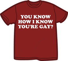 You Know How I Know You Re Gay Meme - you know how i know you re gay t shirt