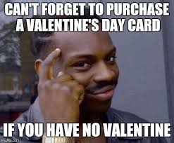 No Valentine Meme - me on valentine s day imgflip