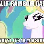 My Little Pony Meme Generator - my little pony you failed the ap exam meme generator imgflip