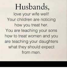 Wife Husband Meme - husbands love your wife well your children are noticing how you