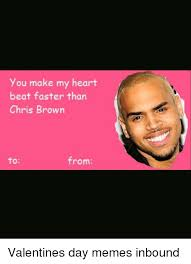 Chris Brown Meme - you make my heart beat faster than chris brown from valentines day