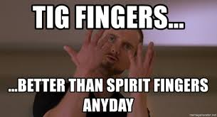Spirit Fingers Meme - tig fingers better than spirit fingers anyday spirit fingers
