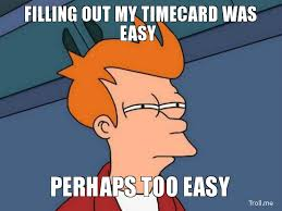 Timecard Meme - the hills are burning they keep track of all that for you