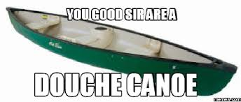 Douche Canoe Meme - 20 funny canoeing meme pictures and photos you have ever seen