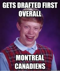 Montreal Canadians Memes - gets drafted first overall montreal canadiens bad luck brian