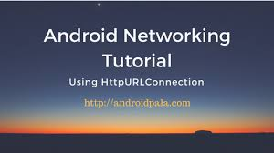 android httpurlconnection android httpurlconnection exle androidpala