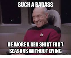 Redshirt Meme - such a badass he wore a red shirt for 7 seasons without dying