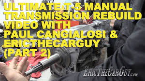 ultimate t 5 manual transmission rebuild with paul cangialosi