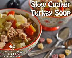cooker turkey soup my fearless kitchen