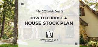 Build A House Plan How To Choose A Stock House Plan The Ultimate Guide David E