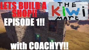 Build A Shop Lets Build A Shop Kiwi Mart Rust Ep1 Youtube