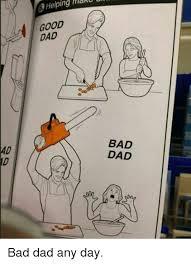 Bad Father Meme - 25 best memes about bad dad rehab bad dad rehab memes