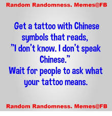 Memes For Fb - random randomness memes fb get a tattoo with chinese symbols that