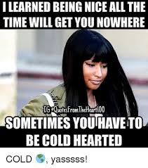 Yasssss Meme - i learned being nice all the time will get you nowhere ig
