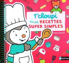 mes recettes de cuisine t choupi mes recettes simples jeunesse recettes cuisine