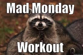 Monday Workout Meme - mad monday workout quickmeme