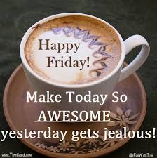 Friday Coffee Meme - happy friday make today awesome