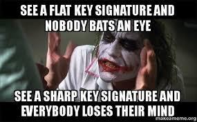 Band Kid Meme - see a flat key signature and nobody bats an eye see a sharp key
