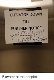 elevator down further notice facility management elevator at the