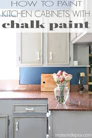 Type Of Paint For Kitchen Cabinets How To Paint A Kitchen With Chalk Paint Maison De Pax