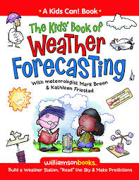 the kids u0027 book of weather forecasting williamson kids can series