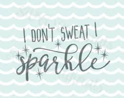 i don t sweat i sparkle i don t sweat i sparkle svg cut file png jpg file