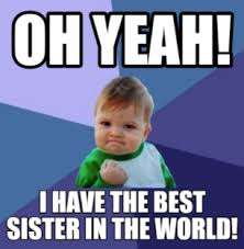Sister Meme - funny national sisters day 2017 memes that anyone with a sister