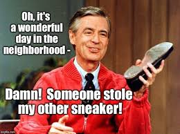 Sneaker Meme - oh it s a wonderful day in the neighborhood damn someone stole