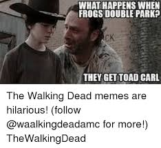Carl Walking Dead Meme - whathappens when frogs double park they get toad carl the walking