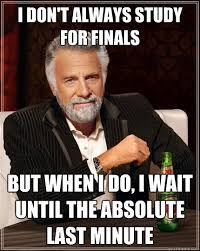 Studying For Finals Meme - i dont always study for finals finals memes pinterest finals