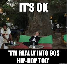 Funny Hip Hop Memes - it s ok i m really into 90s hip hop too colonialist charlie
