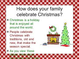 hristmas raditions how does your family celebrate