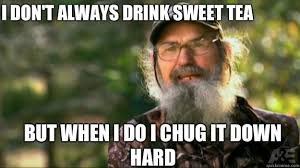 Sweet Tea Meme - i don t always drink sweet tea but when i do i chug it down hard