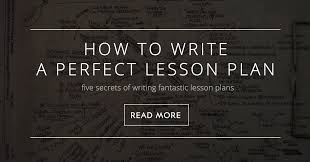 to write a lesson plan 5 secrets of writing fantastic lesson plans