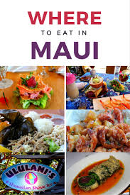 10 must eat places on maui u2022 a passion and a passport