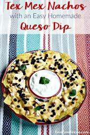 best tex mex nachos easy homemade queso dip
