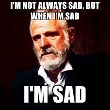 M Meme - i m not always sad but when i m sad i m sad create meme