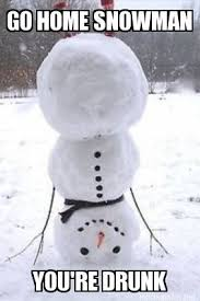 Snowman Meme - meme maker go home snowman you re drunk mr eichenberg says haha