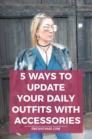 how to look stylish everyday 5 ways to update your daily