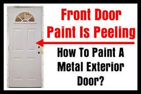 Exterior Metal Paint - front door paint is peeling how to paint a metal exterior door