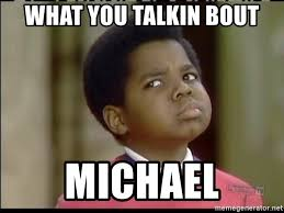 What You Talkin Bout Willis Meme - what you talkin bout michael whatchoo talkin bout willis meme