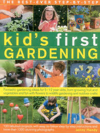 the best ever step by step kid u0027s first gardening fantastic